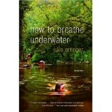How to Breath Underwater by Julie Orringer