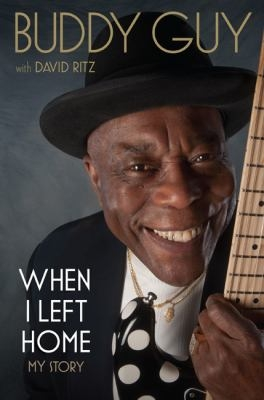 When I left home : my story by Buddy Guy