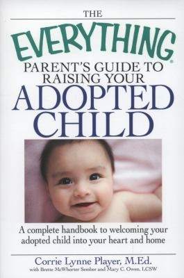 The Everything Parent's Guide to Raising Your Adopted Child