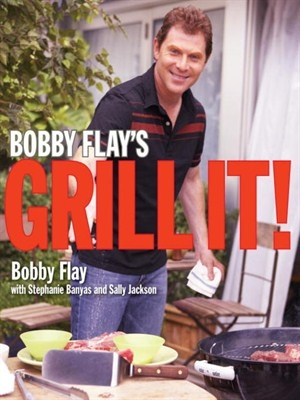 Bobby Flay's Grill It! by Bobby Flay