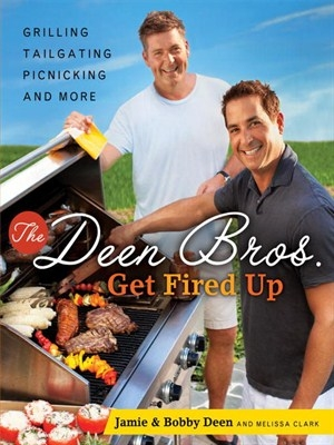 The Deen Bros. Get Fired Up Grilling, Tailgating, Picnicking, and More by Jamie Deen