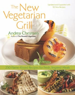 The new vegetarian grill : 250 flame-kissed recipes for fresh, inspired meals by Andrea Chesman