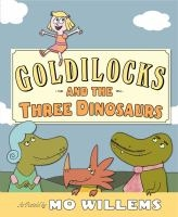 Goldilocks and the Three Dinosaurs by Mo Willems