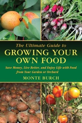 The Ultimate Guide to Growing Your Own Food by Monte Burch