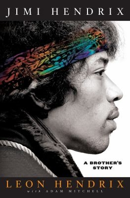 Jimi Hendrix : a brother's story by Leon Hendrix