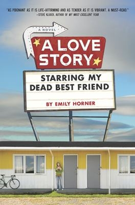 A Love Story Starring My Dead Best Friend by Emily Horner