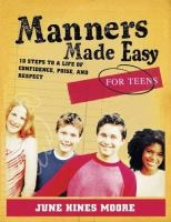 Manners Made Easy for Teens by June Hines Moore