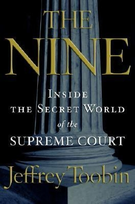 Cover image of Jeffrey Toobin's nonfiction book, The Nine: Inside the Secret World of the Supreme Court