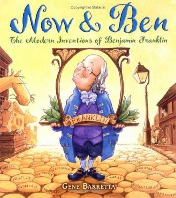 Cover of Now & Ben: The Modern Inventions of Benjamin Franklin