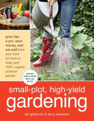 Small-plot, high-yield gardening by Sal Gilbertie