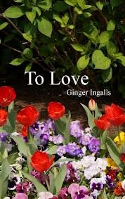 To Love by Ginger Ingalls