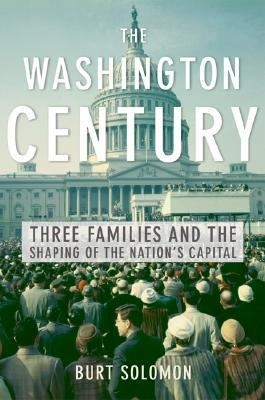Cover image of the nonfiction book The Washington Century: Three Families and the Shaping of the Nation's Capital
