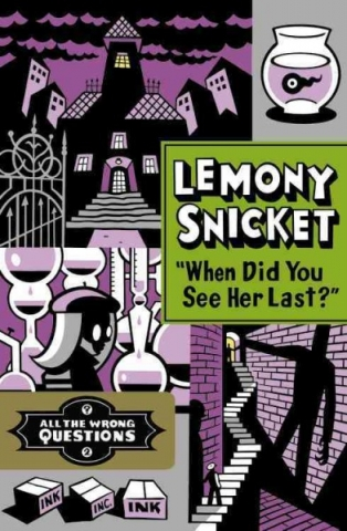 "Book cover for ""When did you see her last?"" by Lemony Snicket"