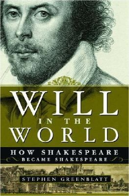 Will In The World:How Shakespeare Became Shakespeare, by Stephen Greenblatt