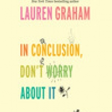In Conclusion, Don't Worry About It, Lauren Graham