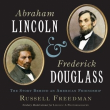Abraham Lincoln & Frederick Douglass: The Story Behind An American Friendship by Russell Freedman