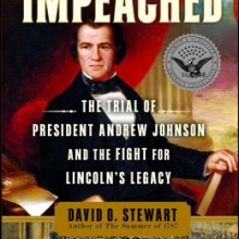 Impeached The Trial of Andrew Johnson and the Fight for Lincoln's Legacy by David O Stewart