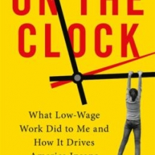 On the Clock: What Low Wage Work Did to Me and How It Drives America Crazy