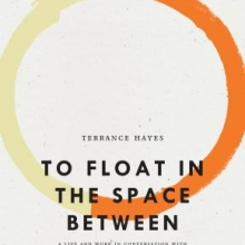 To Float in the Space Between by Terrance Hayes