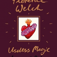 Useless Magic: Lyrics and Poetry by Florence Welch