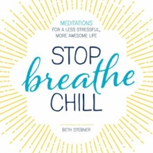 Stop, breathe, chill : meditations for a less stressful, more awesome life