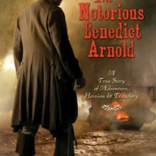 The Notorious Benedict Arnold: A True Story of Adventure, Heroism, & Treachery by Steve Sheinkin