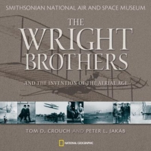 The Wright Brothers and the Invention of the Aerial Age by Tom Crouch