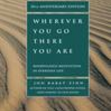 Wherever You Go, There You Are: Mindfulness Meditation in Everyday Life, by Jon Kabat-Zinn