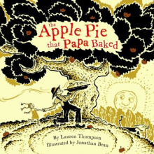 The Apple Pie that Papa Baked written by Lauren Thompson and illustrated by Jonathan Bean
