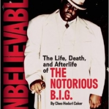 Cover for Unbelievable: the Life, Death, and Afterlife of the Notorious B.I.G.
