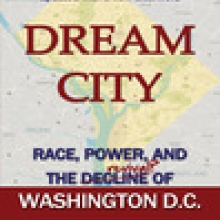 Dream City: Race, Power, and the Decline of Washington, D.C. book cover