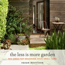 The Less Is More Garden: Big Ideas for Your Small Yard by Susan Morrison