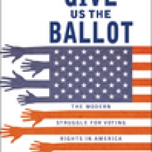 Give Us the Ballot: The Modern Struggle for Voting RIghts in America book cover
