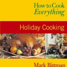How to Cook Everything: Holiday Edition by Mark Bittman
