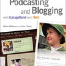 Podcasting and Blogging with GarageBand and iWeb by  Robin Williams and John Tollett
