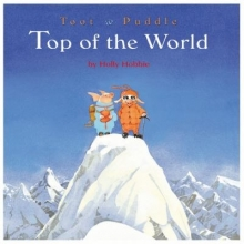 Toot and Puddle: Top of the World by Holly Hobbie