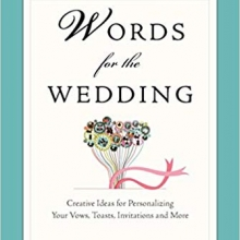 Words for the Wedding: Creative Ideas for Personalizing Your Vows, Toasts, Invitations, and More  by Wendy Paris and Andre Chelser