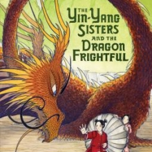 The Yin-Yang Sisters and the Dragon Frightful by Nancy Tupper Ling