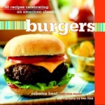 Burgers 50 recipes celebrating an American classic by Rebecca Bent