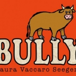 """Bully"" by Laura Vaccaro Seeger"