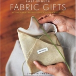 Cover of Last-Minute Fabric Gifts by C. Treen