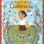 """""""My Name is Gabriela"""" by Monica Brown"""
