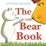 """""""The Little Bear Book"""" by Anthony Browne"""
