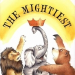"""The Mightiest"" by Keiko Kasza book cover"