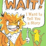 Cover of Wait I want to tell you a story