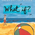 """What If?"" by Laura Vaccaro Seeger"