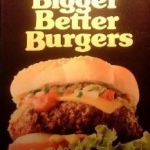 Bigger Better Burgers by Linda Henry