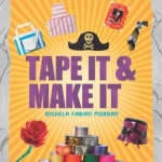 Tape it & make it : 101 duct tape activities book cover