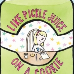 Like Pickle Juice on a Cookie Book cover