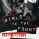 Girls to the Front! The True Story of the Riot Grrrl Revolution Book Cover